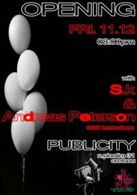Opening : w Sk & Andreas Peterson @ Publicity